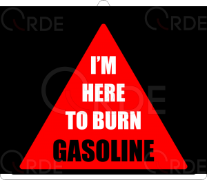 "Naklejka drukowana ""I'm here to burn gasoline"""