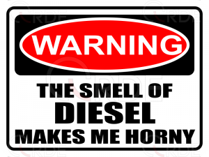 "Naklejka drukowana ""Warning! Smell of Diesel makes me Horny"""